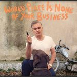 Morissey – World Peace Is None Of Your Business
