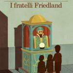I fratelli Friedland: Daniel Kehlmann racconta il destino di quattro vite