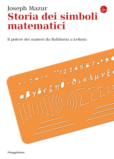 NoteVerticali.it_Storia-dei-simboli-matematici_JosephMazur_IlSaggiatore